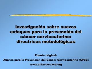 Fuente original: Alianza para la Prevención del Cáncer Cervicouterino (APCC) alliance-cxca