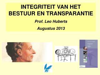 INTEGRITEIT VAN HET BESTUUR EN TRANSPARANTIE Prof. Leo  Huberts Augustus 2013