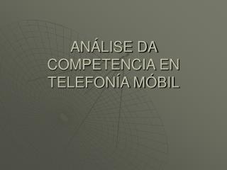 ANÁLISE DA COMPETENCIA EN TELEFONÍA MÓBIL