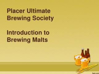 Placer Ultimate Brewing Society Introduction to Brewing Malts