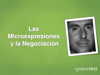 Las Microexpresiones  y la Negociación