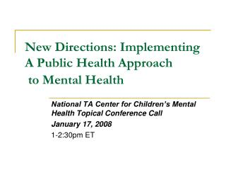 New Directions: Implementing A Public Health Approach  to Mental Health