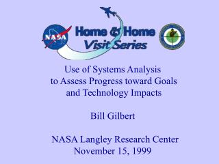 Use of Systems Analysis   to Assess Progress toward Goals  and Technology Impacts Bill Gilbert