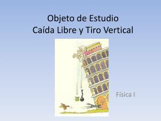 Objeto de Estudio Caída Libre y Tiro Vertical