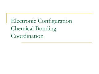Electronic Configuration Chemical Bonding Coordination