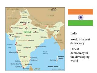 India World's largest democracy Oldest democracy in the developing world