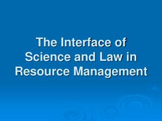 The Interface of Science and Law in Resource Management