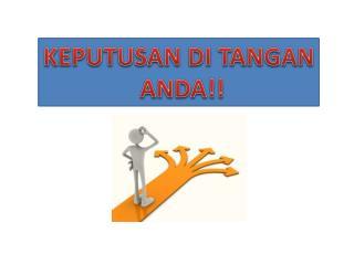 KEPUTUSAN DI TANGAN  ANDA!!
