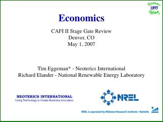 Economics CAFI II Stage Gate Review Denver, CO May 1, 2007 Tim Eggeman* - Neoterics International