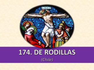 174. DE RODILLAS (Chile)