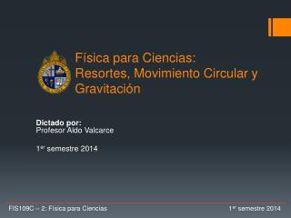Física para Ciencias:  Resortes, Movimiento Circular y Gravitación