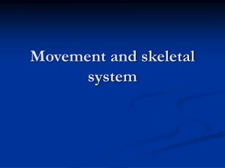 Movement and skeletal system