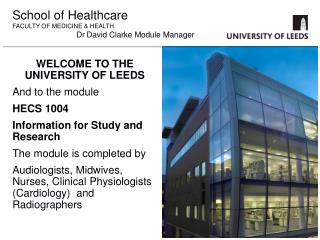 WELCOME TO THE UNIVERSITY OF LEEDS And to the module HECS 1004 Information for Study and Research