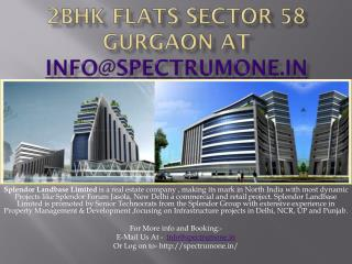 2BHK Flats Sector 58 Gurgaon at info@spectrumone.in