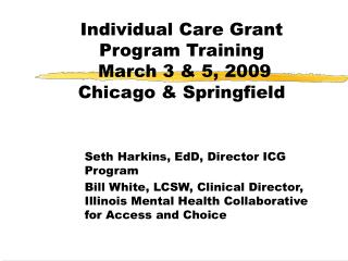 Individual Care Grant Program Training  March 3  5, 2009  Chicago  Springfield