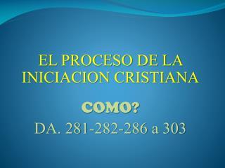 EL PROCESO DE LA INICIACION CRISTIANA COMO? DA. 281-282-286 a 303