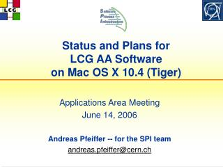 Status and Plans for  LCG AA Software on Mac OS X 10.4 (Tiger)