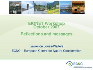 EIONET Workshop October 2007 Reflections and messages