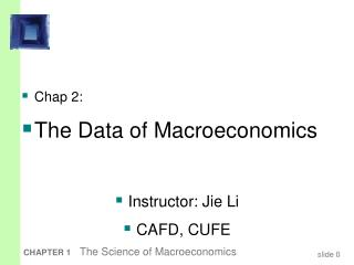 Chap 2: The Data of Macroeconomics Instructor: Jie Li CAFD, CUFE