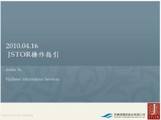 2010.04.16 JSTOR ???? Aidan Yu FlySheet Information Services