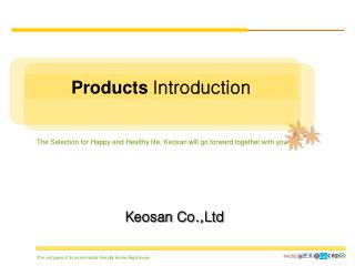 The Selection for Happy and Healthy life, Keosan will go forward together with you