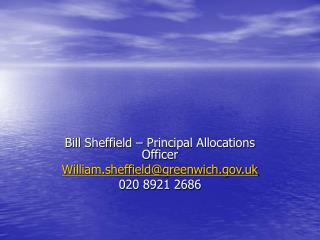 Bill Sheffield – Principal Allocations Officer William.sheffield@greenwich.uk 020 8921 2686