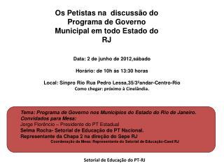Tema: Programa de Governo nos Municípios do Estado do Rio de Janeiro. Convidados para Mesa: