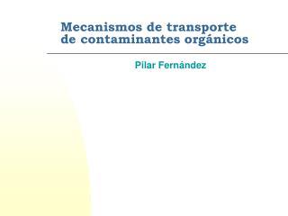 Mecanismos de transporte de contaminantes org nicos