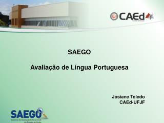 SAEGO Avaliação de Língua Portuguesa Josiane Toledo CAEd-UFJF