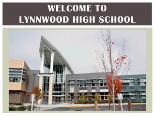 WELCOME TO  LYNNWOOD HIGH SCHOOL