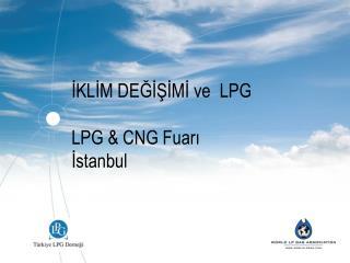 İKLİM DEĞİŞİMİ ve   LPG LPG & CNG Fuarı İstanbul