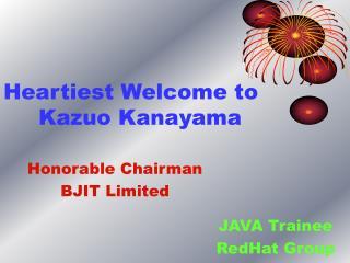 Heartiest Welcome to Kazuo Kanayama