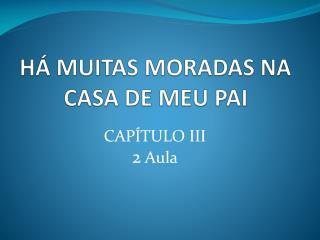 H� MUITAS MORADAS NA CASA DE MEU PAI