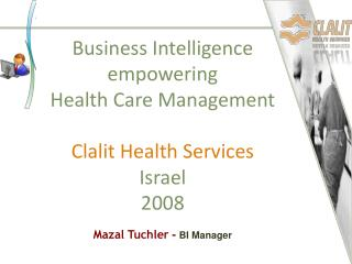 Business Intelligence  empowering Health Care Management Clalit Health Services Israel  2008