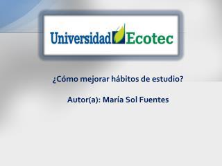 ¿Cómo mejorar hábitos de estudio? Autor(a): María Sol Fuentes