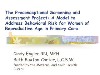 Cindy Engler RN, MPH Beth Buxton-Carter, L.C.S.W.  funded by the Maternal and Child Health Bureau