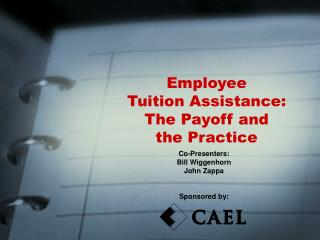Employee  Tuition Assistance:  The Payoff and  the Practice