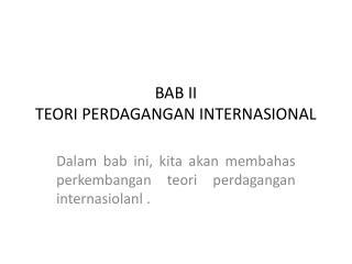 BAB II TEORI PERDAGANGAN INTERNASIONAL
