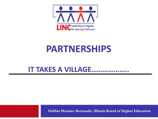 Partnerships IT TAKES A VILLAGE………………..