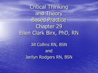 Critical Thinking and Theory Based Practice Chapter 29 Ellen Clark  Birx , PhD, RN