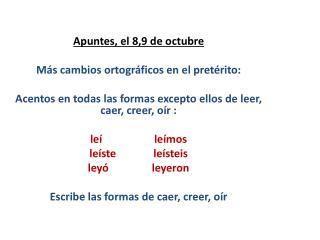 Apuntes , el 8,9 de  octubre Más cambios ortográficos  en el  pretérito :