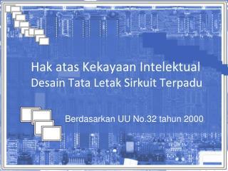 Hak atas Kekayaan Intelektual Desain Tata Letak Sirkuit Terpadu