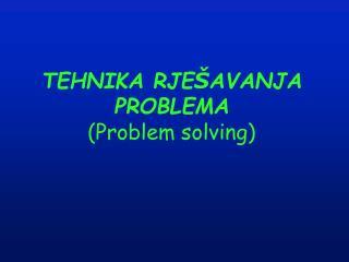 TEHNIKA RJE � AVANJA PROBLEMA (Problem solving)