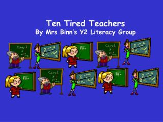 Ten Tired Teachers By Mrs Binn�s Y2 Literacy Group