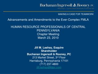 Jill M. Lashay, Esquire Shareholder Buchanan Ingersoll & Rooney, PC 213 Market Street, 3 rd  Floor