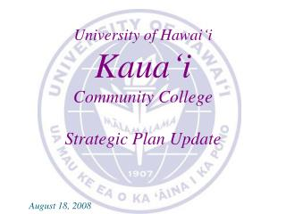 KAUA ' I  COMMUNITY COLLEGE 2007-2008  STRATEGIC PLAN  UPDATE