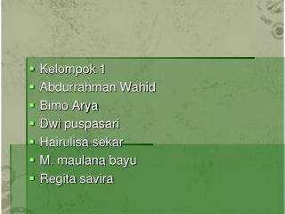 Kelompok  1 Abdurrahman Wahid Bimo Arya Dwi puspasari Hairulisa sekar M.  maulana bayu