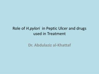 Role of  H.pylori   in Peptic Ulcer and drugs used in Treatment