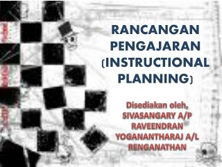 RANCANGAN PENGAJARAN (INSTRUCTIONAL PLANNING)