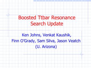 Boosted Ttbar Resonance  Search Update